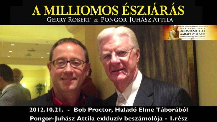 Pongor-Juhász Attila exkluzív beszámolója Bob Proctor Haladó Elme Táborá...