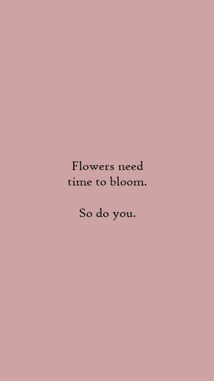 """""""Flowers need time to bloom. So do you."""" Quote ins… – #affirmations #bloom #Fl…"""