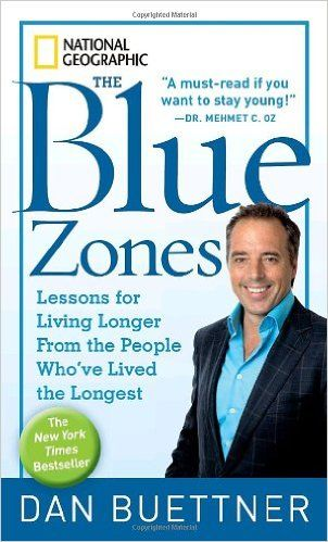 The Blue Zones: Lessons for Living Longer From the People Who've Lived the Longest: Dan Buettner