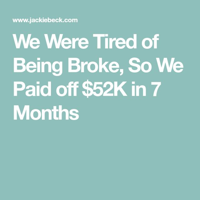 We Were Tired of Being Broke, So We Paid off $52K in 7 Months