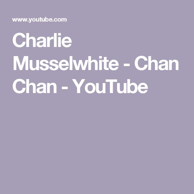 Charlie Musselwhite - Chan Chan - YouTube