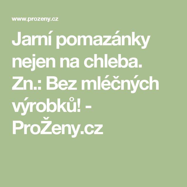 Jarní pomazánky nejen na chleba. Zn.: Bez mléčných výrobků! - ProŽeny.cz