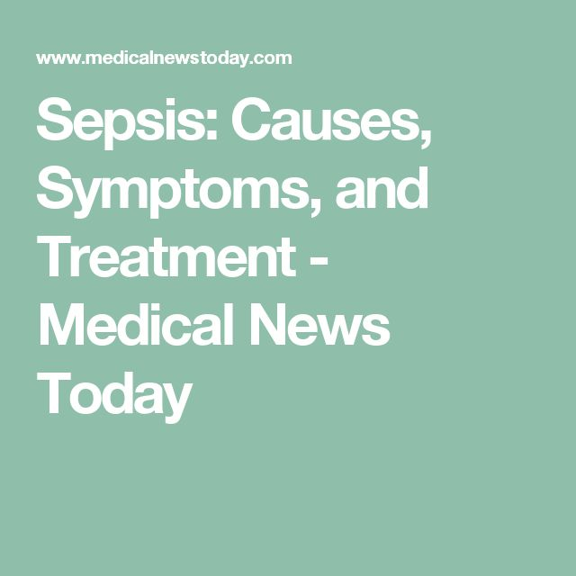 Sepsis: Causes, Symptoms, and Treatment - Medical News Today