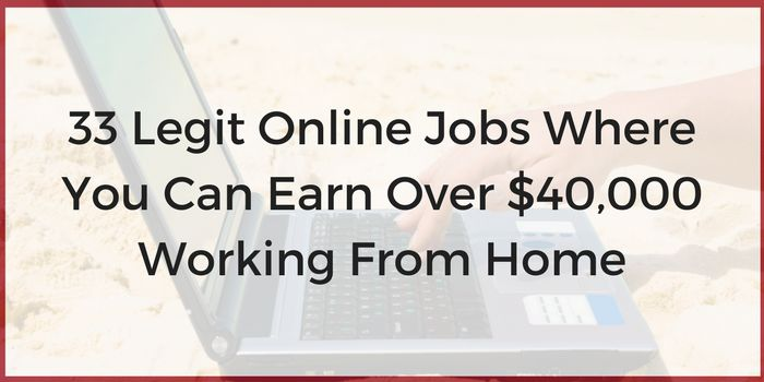 33 realistic and legit online jobs where you can earn over $40,000 working from home or anywhere in then world!
