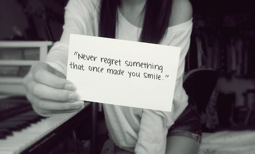 Never regret something that once made you smile...: Sayings, Life, Inspiration, No Regrets, True, Favorite Quotes, Smile