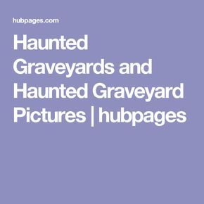 Haunted Graveyards and Haunted Graveyard Pictures | hubpages