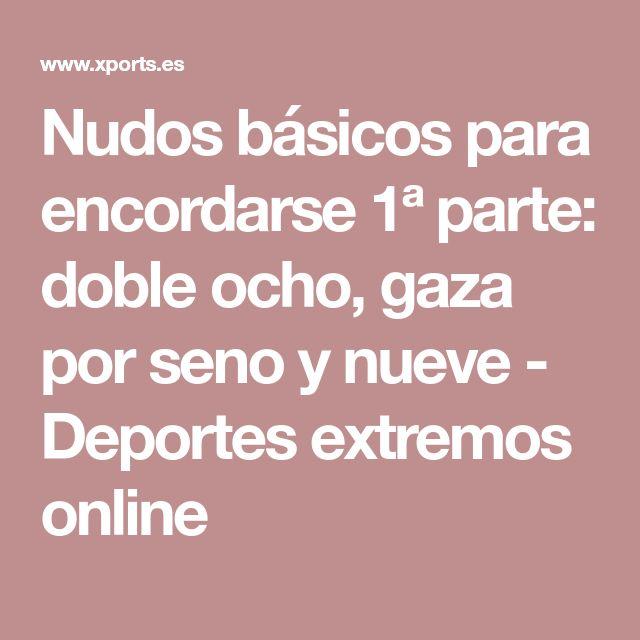 Nudos básicos para encordarse 1ª parte: doble ocho, gaza por seno y nueve - Deportes extremos online
