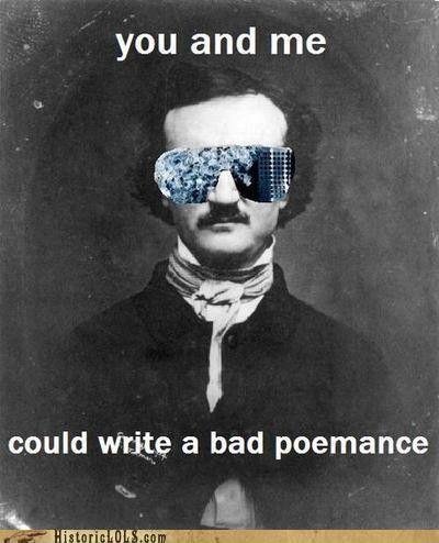 literary humor. love it.Bad Poemanc, Book Display, God, Literary Humor, Lady Gaga, Funny Stuff, Teaching English, Edgar Allen Poe, Things