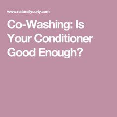 Co-Washing: Is Your Conditioner Good Enough?
