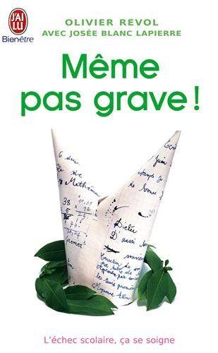 MÊME PAS GRAVE L'ÉCHEC SCOLAIRE CA SE SOIGNE, de Olivier Revol - Ed. J'ai lu - 2007