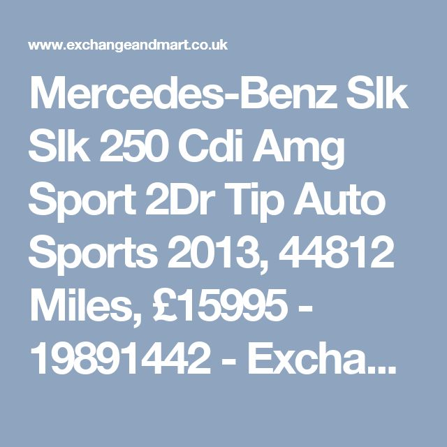 Mercedes-Benz Slk Slk 250 Cdi Amg Sport 2Dr Tip Auto Sports 2013, 44812 Miles, £15995 - 19891442 - ExchangeandMart.co.uk