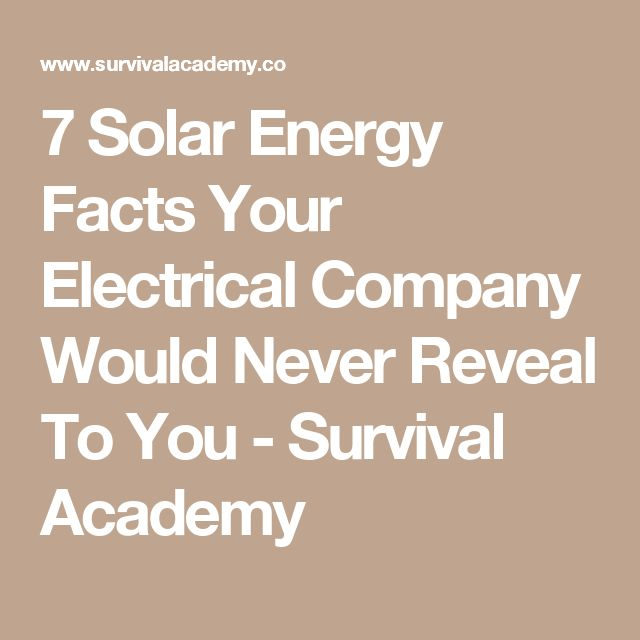 7 Solar Energy Facts Your Electrical Company Would Never Reveal To You - Survival Academy