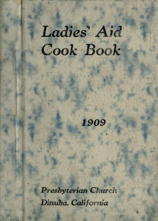 Ladies' Aid Cook Book By Dinuba, California Presbyterian Church Ladies - (1909) - (archive)