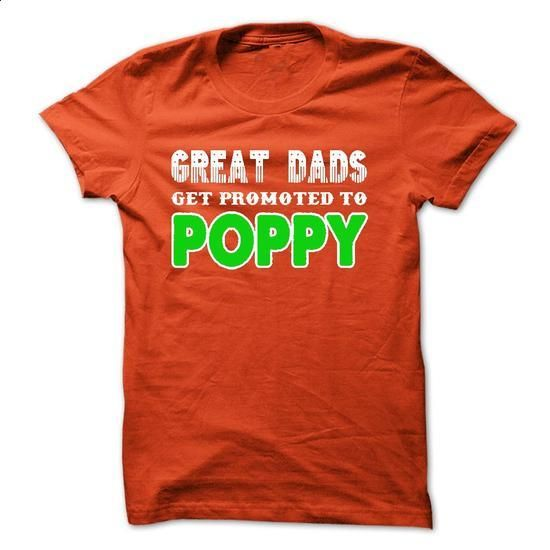 Great dads get promoted to Poppy - printed t shirts #teeshirt #clothing