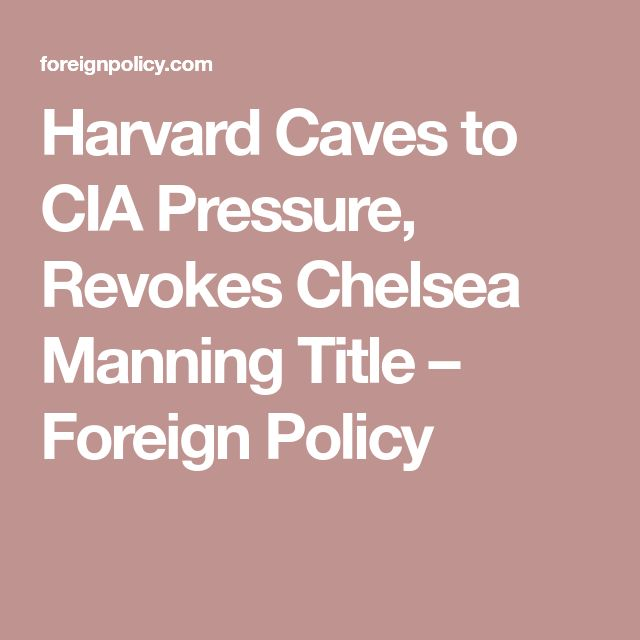 Harvard Caves to CIA Pressure, Revokes Chelsea Manning Title – Foreign Policy