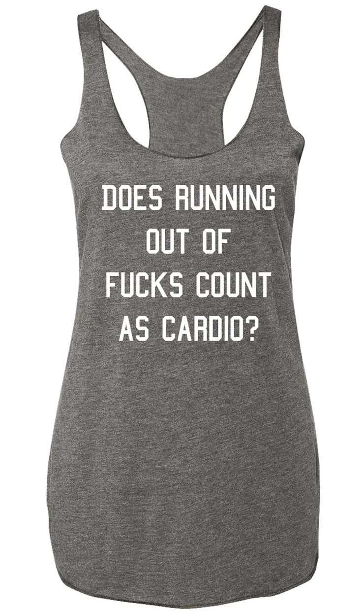"""""""Does Running Out of Fucks Count as Cardio?"""" Heather Gray Racerback Tank Top Sizes: XS, S, M, L, XL, XXL See Size Chart for sizing. Cotton/Poly Blend Super Soft Sheer Mini Rib Knit Racerback Tank Long"""