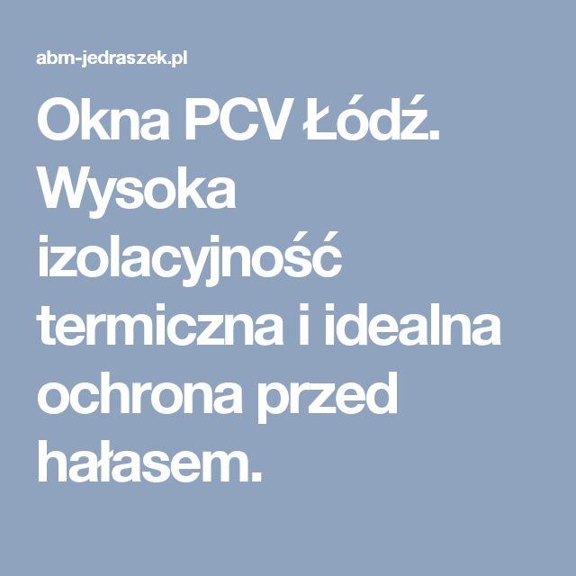 Okna PCV Łódź. Wysoka izolacyjność termiczna i idealna ochrona przed hałasem.