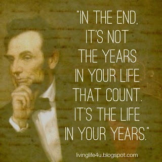 "The Wisdom of Abraham Lincoln: Day 4...Do what makes you happy, spread joy and love, and put life into your years...check out the latest entry on ""Live YOUR Life!"" Blog!"