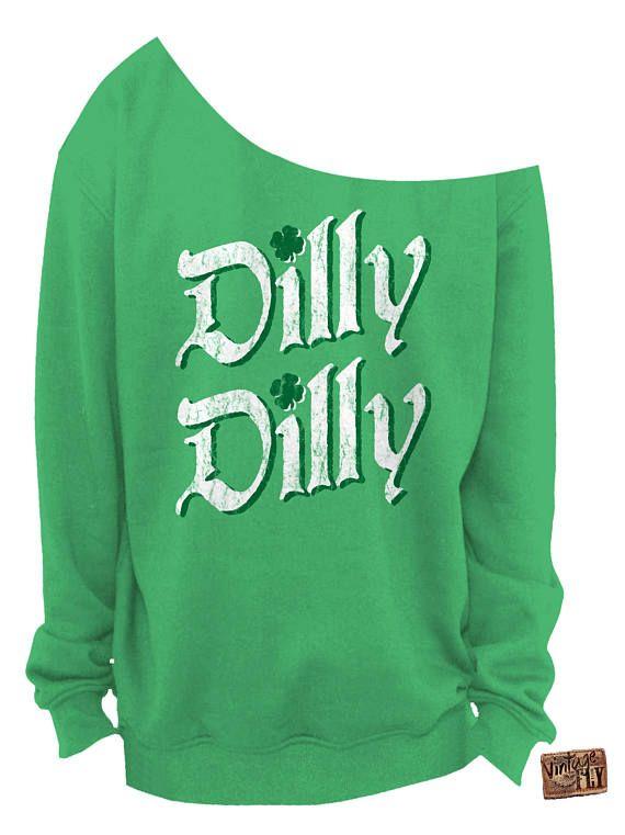 7e7cdb7273a St PATRICKS DAY SWEATER - Dilly Dilly - Ladies Slouchy Sweatshirt ...