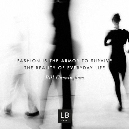 Fashion is the armor to survive the reality of everyday life - Bill Cunningham