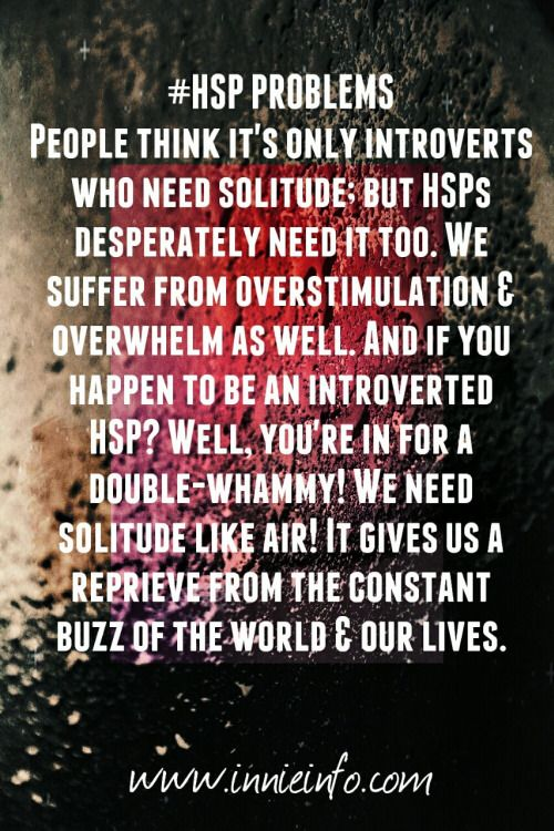 """Innie Info's """"HSP Problems"""" series- Part 8  Ahh… good old solitude. It recharges the batteries, brings a sense of peace, clears the mind, allows us the space to ponder the world and reflect on what's happening around us and within us.  And HSPs need it just as much as introverts do..."""