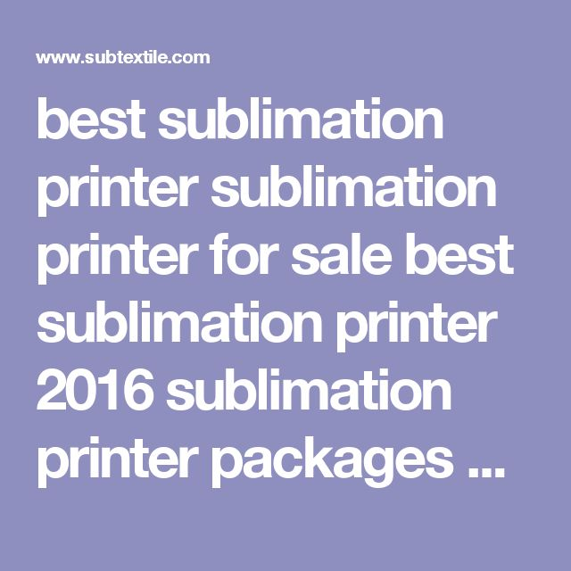 best sublimation printer sublimation printer for sale best sublimation printer 2016 sublimation printer packages sublimation printer price cheap subli