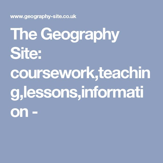 The Geography Site: coursework,teaching,lessons,information -