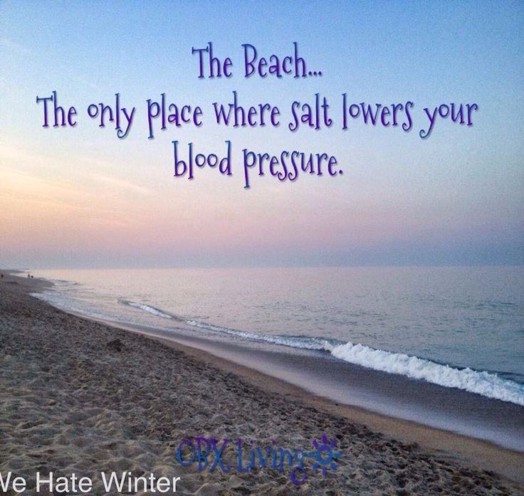 The beach...the only place where salt lowers your blood pressure