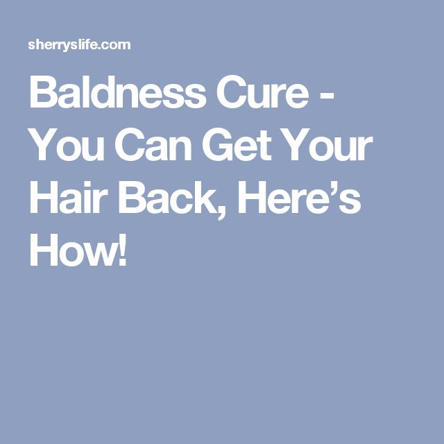 Baldness Cure - You Can Get Your Hair Back, Here's How!