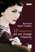12 couturières qui ont changé l'histoire de Bertrand Meyer-Stabley (250 pages - taille 18) En 2 tomes