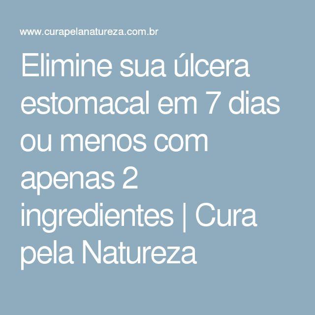 Elimine sua úlcera estomacal em 7 dias ou menos com apenas 2 ingredientes | Cura pela Natureza