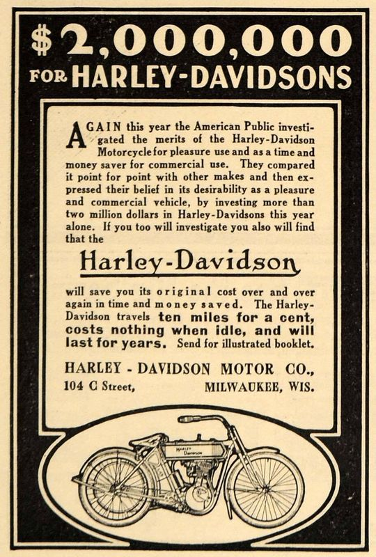 This is an original 1911 black and white print ad for Harley-Davidson Motorcycles by the Harley-Davidson Motor Company located at 104 C Street, Milwaukee, Wisconsin. In 1911, the year this ad came out, an improved V-Twin model was introduced. This new model was smaller but had better performance and was used on the majority of bikes produced.