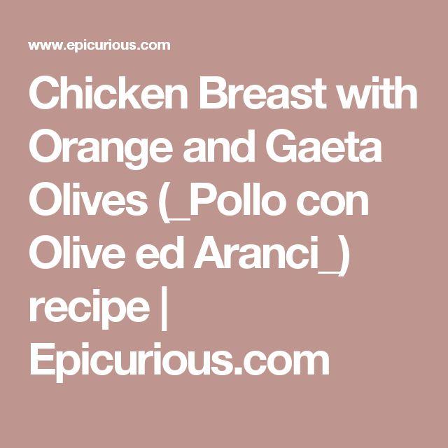 Chicken Breast with Orange and Gaeta Olives (_Pollo con Olive ed Aranci_) recipe | Epicurious.com