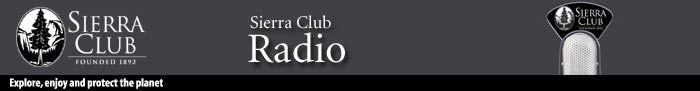 Sierra Club Radio:  www.sierraclub.org