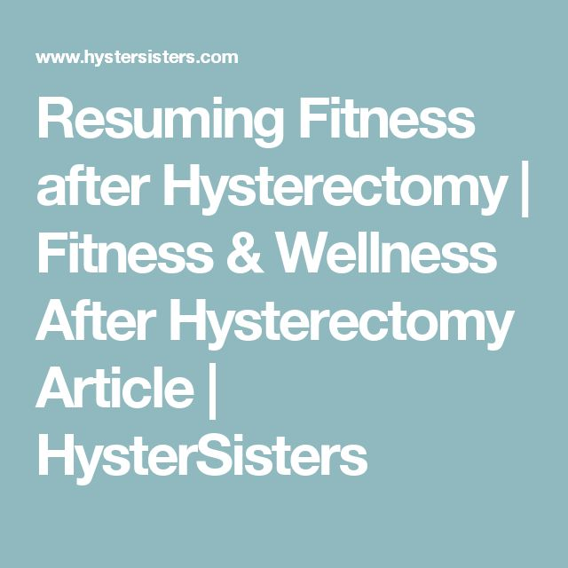 Resuming Fitness after Hysterectomy | Fitness & Wellness After Hysterectomy Article | HysterSisters