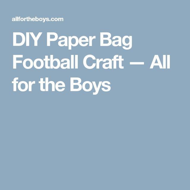 DIY Paper Bag Football Craft — All for the Boys