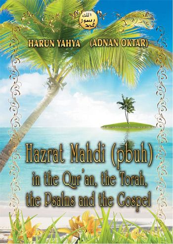 Hazrat Mahdi (pbuh) in the Qur'an, the Torah, the Psalms and the Gospel - Harunyahya.com