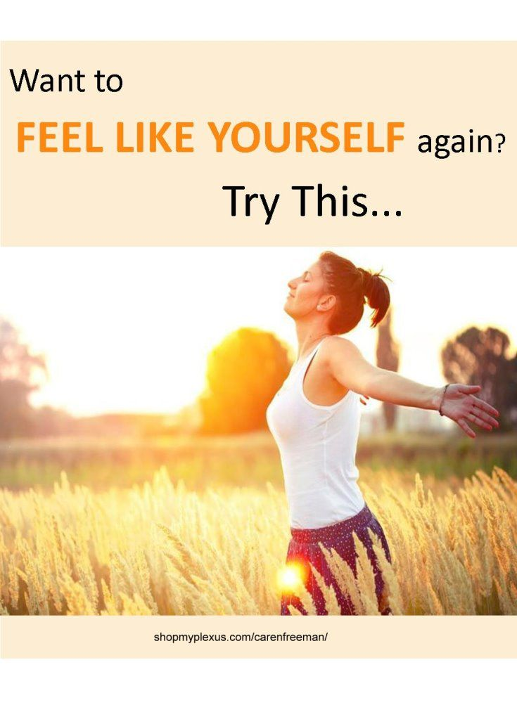 Want to FEEL LIKE YOURSELF again? Try This ... Plexus Works! Get sustained energy, loose weight, chase away those mommy blues and be yourself again!