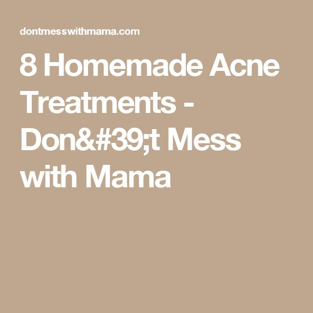 8 Homemade Acne Treatments - Don't Mess with Mama