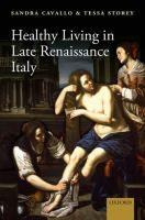 Healthy living in late Renaissance Italy / Sandra Cavallo, Tessa Storey. Classmark: W4.CAV 1