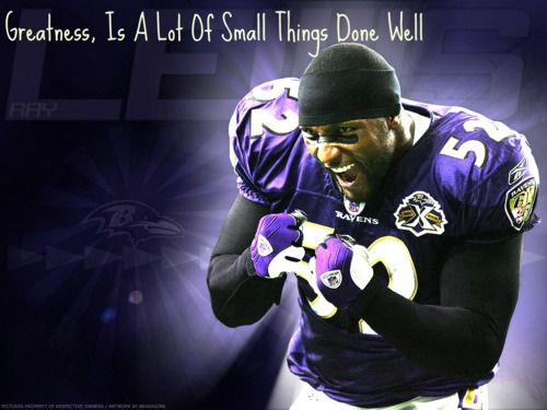 "Inspiring Football Quotes Ray Lewis: ""Greatness, Is A Lot Of Small Things Done Well."""