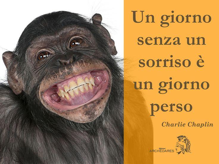 Un giorno senza un sorriso è un giorno perso (Chaplin)