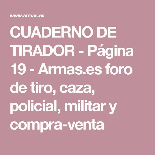 CUADERNO DE TIRADOR - Página 19 - Armas.es foro de tiro, caza, policial, militar y compra-venta