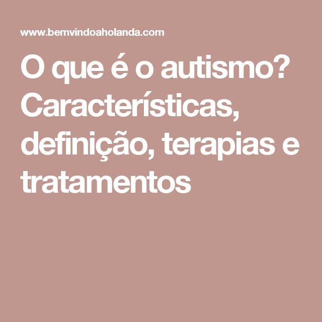 O que é o autismo? Características, definição, terapias e tratamentos