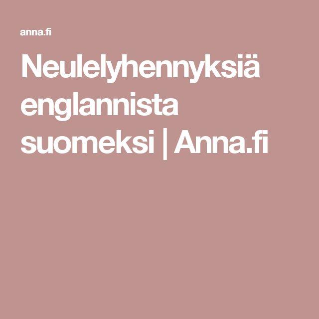 Neulelyhennyksiä englannista suomeksi   Anna.fi