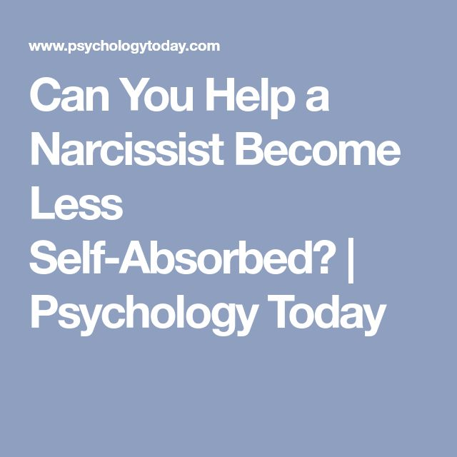 Can You Help a Narcissist Become Less Self-Absorbed? | Psychology Today