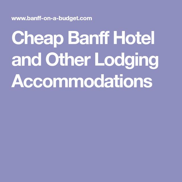 Cheap Banff Hotel and Other Lodging Accommodations
