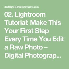 02. Lightroom Tutorial: Make This Your First Step Every Time You Edit a Raw Photo – Digital Photography for Moms