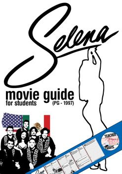 Selena Movie Guide (PG - 1997)  Increase your students' comprehension of this classic, inspirational movie. Discuss with your students the 13 high-level, short answer questions and one essay by pausing at the designated times on the movie guide.