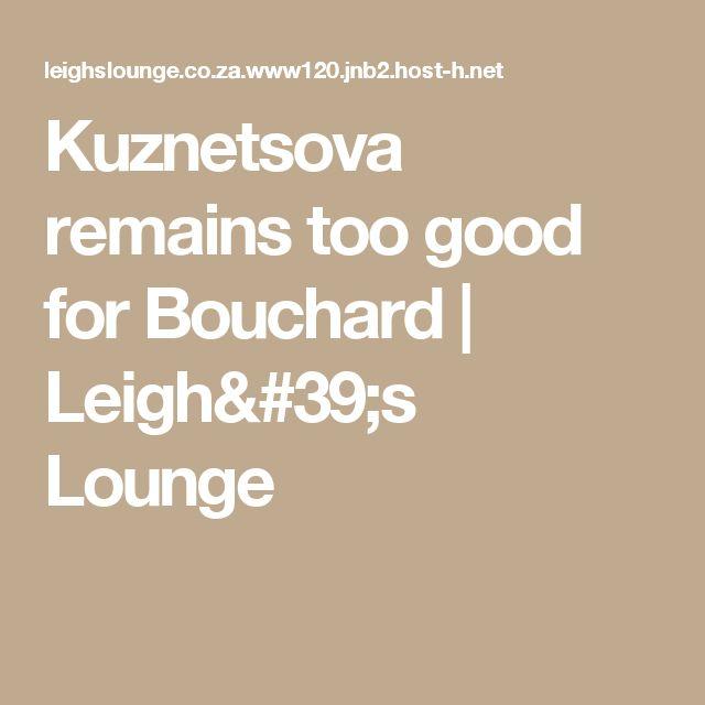 Kuznetsova remains too good for Bouchard | Leigh's Lounge